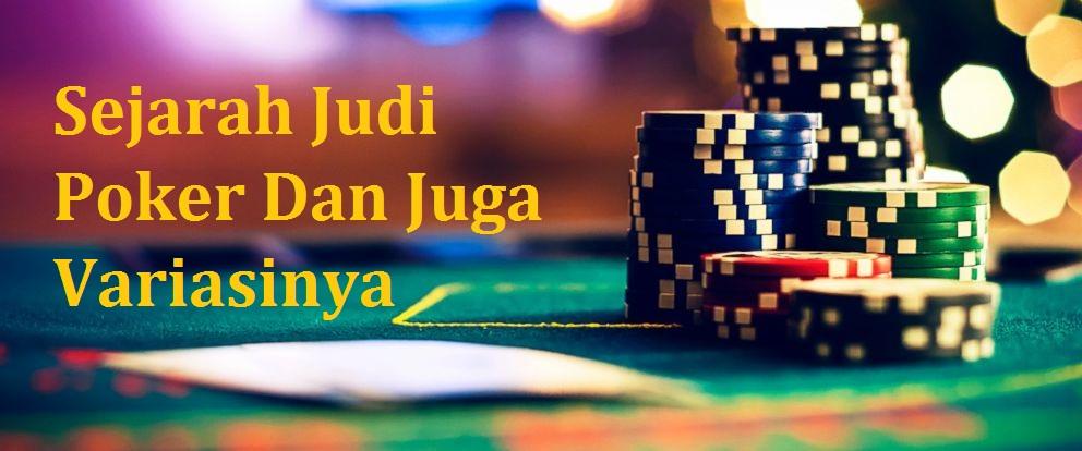 Sejarah Judi Poker Dan Juga Variasinya